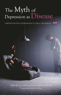 bokomslag The Myth of Depression as Disease