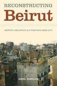 bokomslag Reconstructing Beirut: Memory and Space in a Postwar Arab City