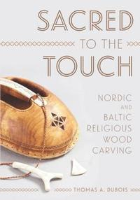 bokomslag Sacred to the Touch: Nordic and Baltic Religious Wood Carving