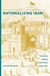 bokomslag Nationalizing Iran: Culture, Power, and the State, 1870-1940