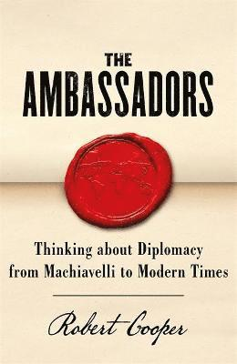 bokomslag The Ambassadors: Thinking about Diplomacy from Machiavelli to Modern Times