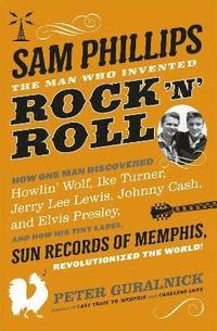 bokomslag Sam Phillips: The Man Who Invented Rock 'n' Roll