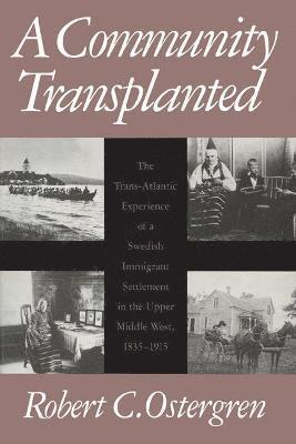 bokomslag A Community Transplanted: The Trans-Atlantic Experience of a Swedish Immigrant Settlement in the Upper Middle West, 1835-1915