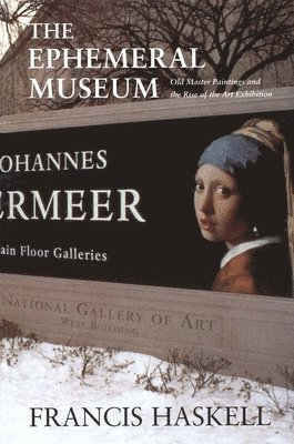 bokomslag The Ephemeral Museum: Old Master Paintings and the Rise of the Art Exhibition