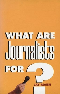 bokomslag What Are Journalists For?