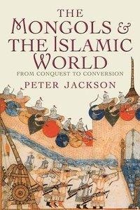 bokomslag The Mongols and the Islamic World