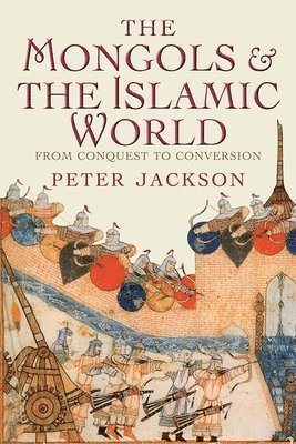 bokomslag The Mongols and the Islamic World