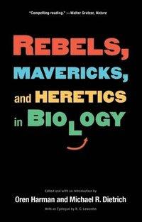 bokomslag Rebels, Mavericks, and Heretics in Biology