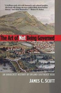 bokomslag The Art of Not Being Governed: An Anarchist History of Upland Southeast Asia
