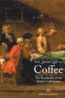 bokomslag The Social Life of Coffee: The Emergence of the British Coffeehouse