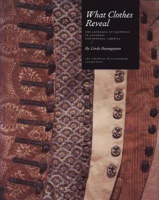 bokomslag What Clothes Reveal: The Language of Clothing in Colonial and Federal America
