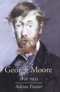 bokomslag George Moore, 1852-1933
