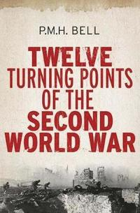 bokomslag Twelve Turning Points of the Second World War