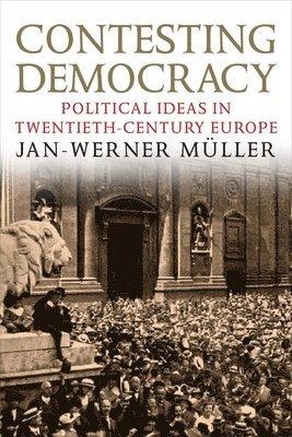 bokomslag Contesting Democracy: Political Ideas in Twentieth-century Europe