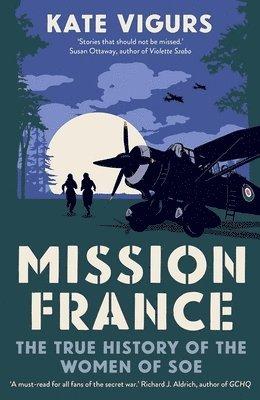 bokomslag Mission France: The True History of the Women of SOE