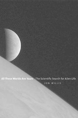 bokomslag All these worlds are yours - the scientific search for alien life