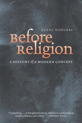 bokomslag Before Religion: A History of a Modern Concept