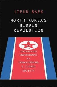 bokomslag North Korea's Hidden Revolution: How the Information Underground is Transforming a Closed Society
