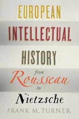 bokomslag European Intellectual History from Rousseau to Nietzsche
