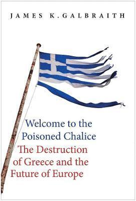 bokomslag Welcome to the Poisoned Chalice: The Destruction of Greece and the Future of Europé