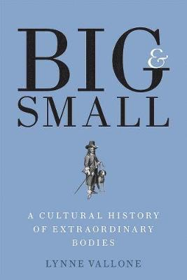 bokomslag Big and small - a cultural history of extraordinary bodies