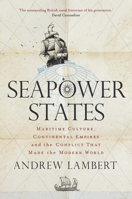 bokomslag Seapower States: Maritime Culture, Continental Empires and the Conflict That Made the Modern World