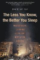 bokomslag The Less You Know, the Better You Sleep: Russia's Road to Terror and Dictatorship under Yeltsin and Putin