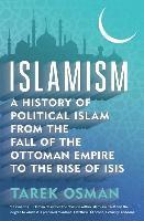 bokomslag Islamism: A History of Political Islam from the Fall of the Ottoman Empire to the Rise of ISIS