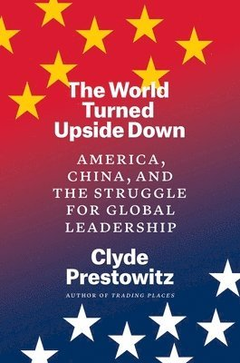 bokomslag The World Turned Upside Down: America, China, and the Struggle for Global Leadership