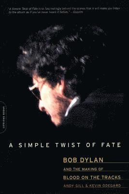 bokomslag A Simple Twist of Fate: Bob Dylan and the Making of Blood on the Tracks