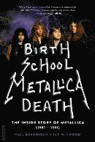 bokomslag Birth School Metallica Death: The Inside Story of Metallica (1981-1991)