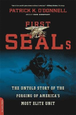 bokomslag First Seals: The Untold Story of the Forging of America's Most Elite Unit