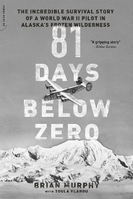 bokomslag 81 Days Below Zero: The Incredible Survival Story of a World War II Pilot in Alaska's Frozen Wilderness