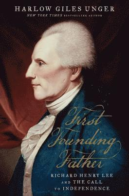 bokomslag First founding father - richard henry lee and the call for independence