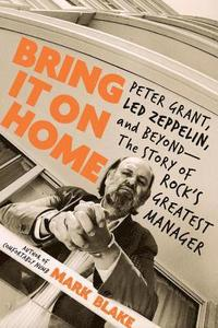 bokomslag Bring It on Home: Peter Grant, Led Zeppelin, and Beyond -- The Story of Rock's Greatest Manager