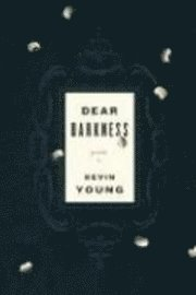 bokomslag Dear darkness : poems