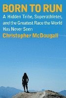 bokomslag Born to Run: A Hidden Tribe, Superathletes, and the Greatest Race the World Has Never Seen