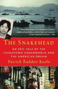 bokomslag The Snakehead: An Epic Tale of the Chinatown Underworld and the American Dream