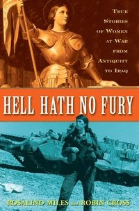 bokomslag Hell Hath No Fury: True Profiles of Women at War from Antiquity to Iraq