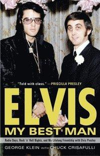 bokomslag Elvis: My Best Man: Radio Days, Rock 'n' Roll Nights, and My Lifelong Friendship with Elvis Presley