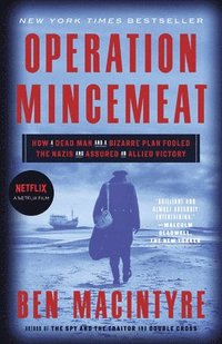 bokomslag Operation Mincemeat: How a Dead Man and a Bizarre Plan Fooled the Nazis and Assured an Allied Victory