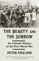 bokomslag The Beauty and the Sorrow: An Intimate History of the First World War