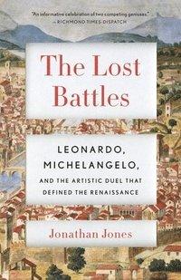 bokomslag The Lost Battles: Leonardo, Michelangelo, and the Artistic Duel That Defined the Renaissance