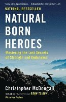 bokomslag Natural Born Heroes: Mastering the Lost Secrets of Strength and Endurance