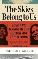 bokomslag The Skies Belong to Us: Love and Terror in the Golden Age of Hijacking