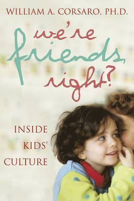 bokomslag We're Friends, Right?: Inside Kids' Cultures