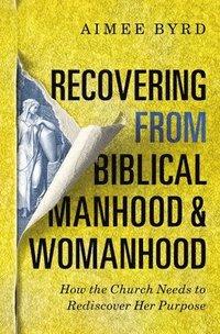 bokomslag Recovering from Biblical Manhood and Womanhood