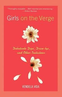 bokomslag Girls on the Verge: Debutante Dips, Drive-Bys, and Other Initiations