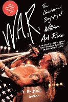 bokomslag W.A.R.: The Unauthorized Biography of William Axl Rose
