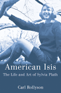 American isis : the life and art of sylvia plath: the li